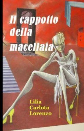"""Lilia Carlota Lorenzo: """"Il cappotto della macellaia"""""""