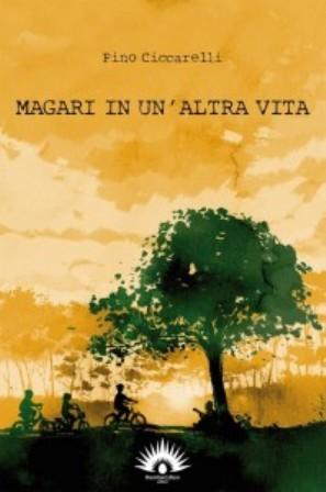 """Pino Ciccarelli: """"Magari in un'altra vita"""""""