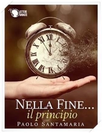 """""""Nella fine… il principio"""": la ricerca della felicità secondo Paolo Santamaria"""