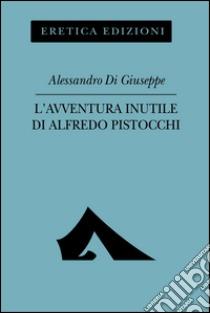 L'avventura inutile di Alfredo Pistocchi