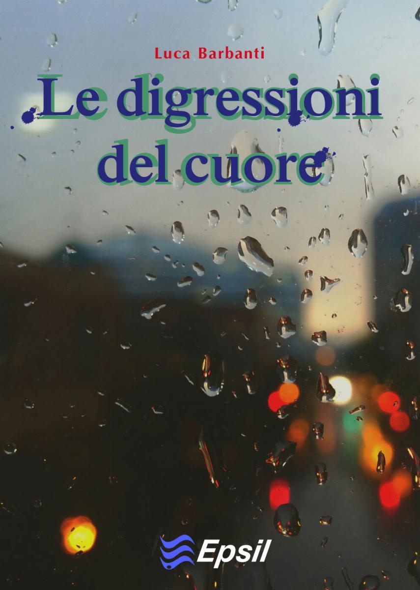 'Le digressioni del cuore': l'esordio di Luca Barbanti