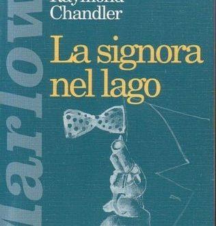 'La signora del lago'di Raymond Chandler: il disincanto e l'ironia del detective Marlowe