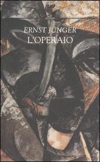 'L'operaio, il trattato filosofico e metafisico di Jünger. L'operaio come forma sovraindividuale, lontano da qualsiasi ideologia, prima che divenisse categoria sociale