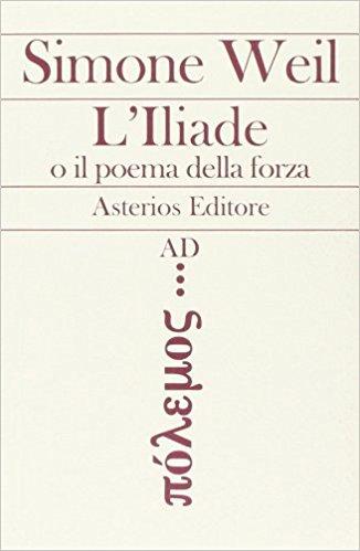 'L'Iliade o il poema della forza', l'inesorabile peso con cui la forza schiaccia anche i vincitori secondo Simone Weil