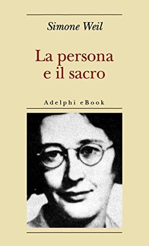 'La persona e il sacro', l'ultimo saggio di Simone Weil che attacca il concetto di personalismo e la nozione di diritto cui oppone quello di giustizia