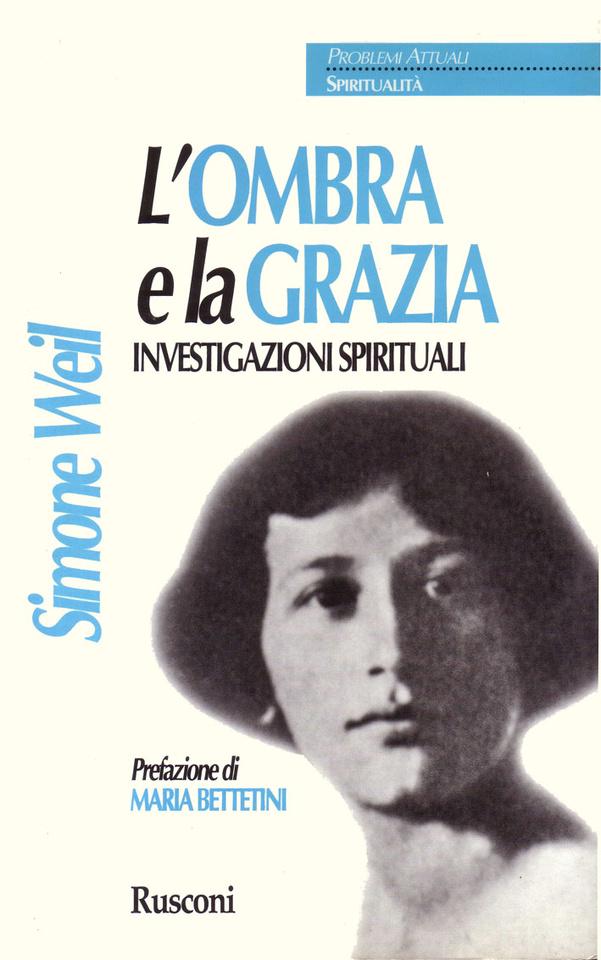 'L'ombra e la grazia' di Simone Weil: investigazioni spirituali intorno ad una filosofa che appartiene solo a se stessa