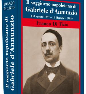 """Il soggiorno napoletano di Gabriele d'Annunzio"""" di Franco Di Tizio presentato il 4 ottobre scorso"""
