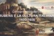 """Convegno internazionale 'Rubens e la cultura italiana"""": nuovi dati e informazioni sul pittore fiammingo"""