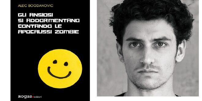 'Gli ansiosi si addormentano contando le apocalissi zombie' di Alec Bogdanovic: un romanzo sagace sulla depressione