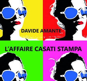 'L'Affaire Casati Stampa', il nuovo libro di successo di Davide Amante sulla vita di coppia di Anna Fallarino e il marchese Casati Stampa