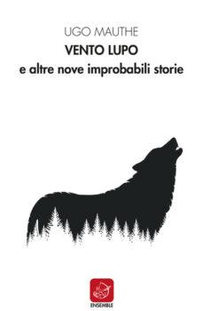 'Vento Lupo e altre improbabili storie' di Ugo Mauthe, 10 racconti che declinano la fantasia